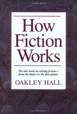 How Fiction Works by Oakley Hall