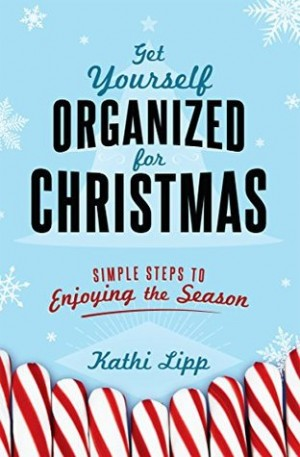 Get Yourself Organized for Christmas by Kathi Lipp