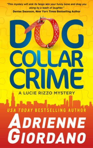 Dog Collar Crime (Lucie Rizzo Mystery #1) by Adrienne Giordano