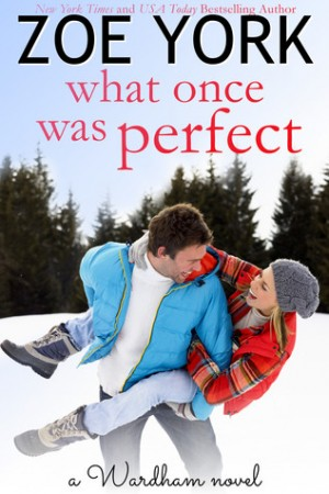 What Once Was Perfect (Wardham #1) by Zoe York