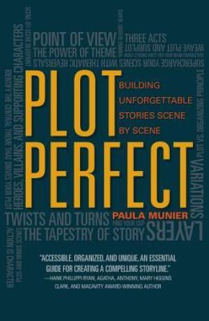 Plot Perfect - How to Build Unforgettable Stories Scene by Scene by Paula Munier