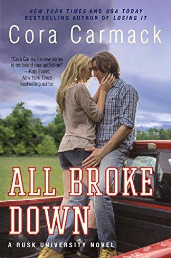 ALL BROKE DOWN (Rusk University #2) by Cora Carmack
