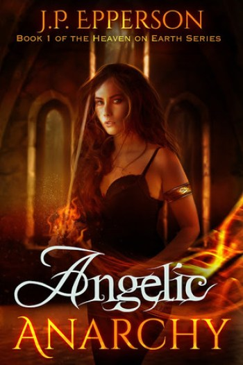 ANGELIC ANARCHY (Heaven on Earth #1) by J.P. Epperson