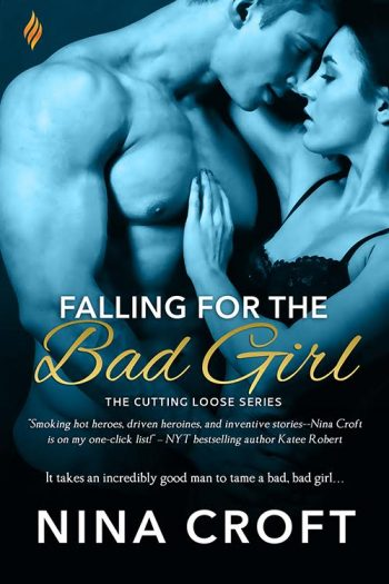 FALLING FOR THE BAD GIRL (Cutting Loose #1) by Nina Croft