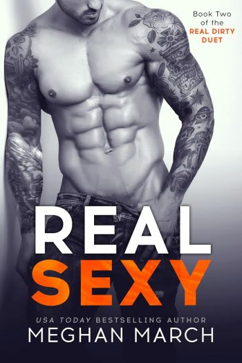 REAL SEXY (Real Dirty #2) by Meghan March