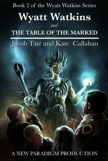 WYATT WATKINS AND THE TABLE OF THE MARKED (Wyatt Watkins #2) by Jacob Tate and Kate Callahan