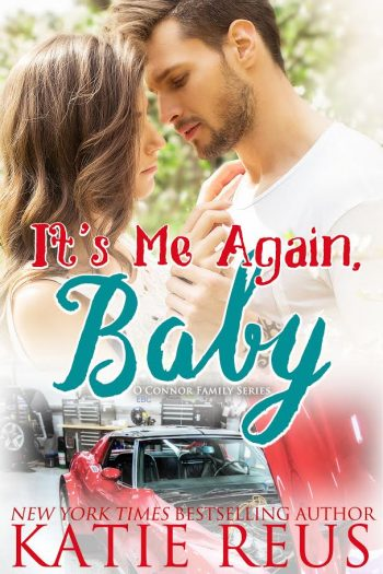 IT'S ME AGAIN, BABY (O'Connor Family #3) by Katie Reus