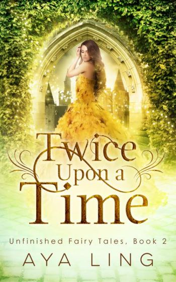 TWICE UPON A TIME ( Unfinished Fairy Tales #2) by Aya Ling