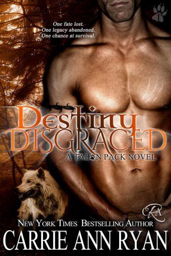 DESTINY DISGRACED (Talon Pack #6) by Carrie Ann Ryan