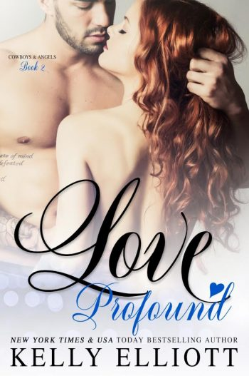 LOVE PROFOUND (Cowboys and Angels #2) by Kelly Elliott