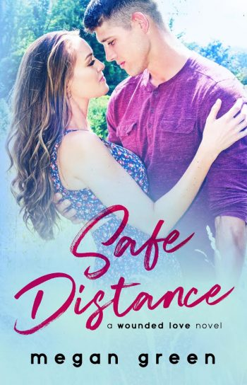 SAFE DISTANCE (Wounded Love #1) by Megan Green