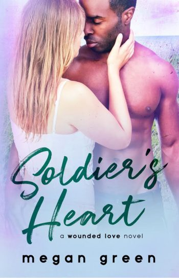SOLDIER'S HEART (Wounded Love #2) by Megan Green