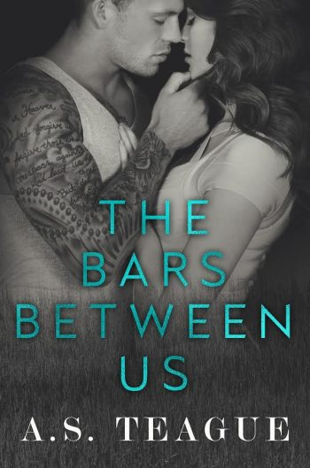 THE BARS BETWEEN US by A.S. Teague