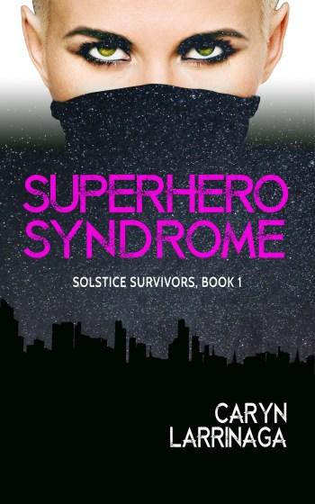 SUPERHERO SYNDROME (Solstice Survivors #1) by Caryn Larrinaga