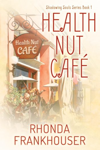 HEALTH NUT CAFE (Shadowing Souls #1) by Rhonda Frankhouser
