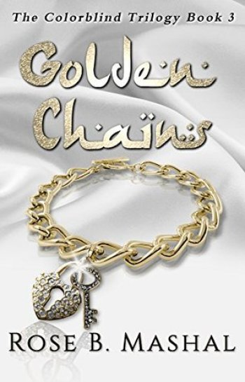 GOLDEN CHAINS (The Colorblind Trilogy #3) by Rose B. Mashal