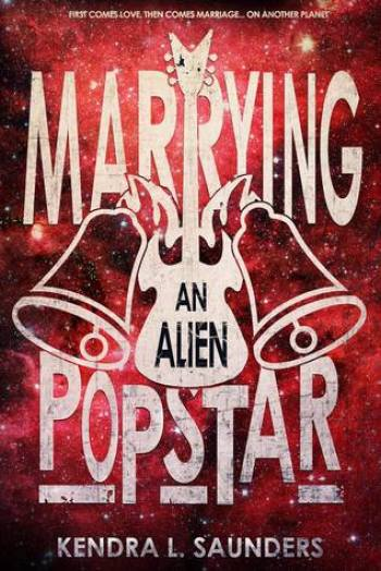MARRYING AN ALIEN POP STAR (Alien Pop Star #3) by Kendra L. Saunders