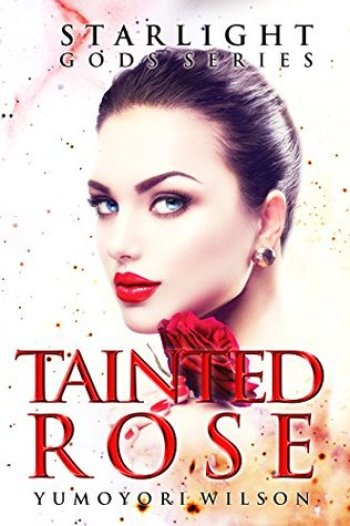 TAINTED ROSE (Starlight Gods #2) by Yumoyori Wilson