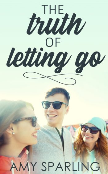 THE TRUTH OF LETTING GO by Amy Sparling