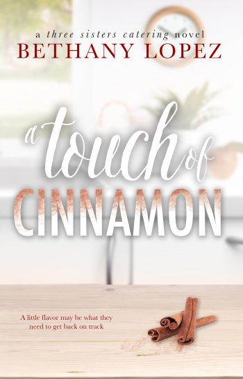 A TOUCH OF CINNAMON (Three Sister's Catering #2) by Bethany Lopez