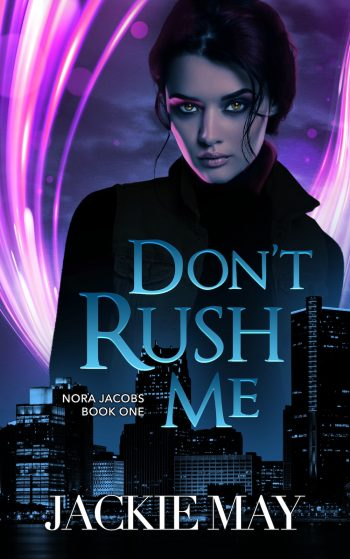 DON'T RUSH ME (Nora Jacobs #1) by Jackie May