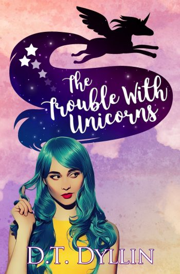 THE TROUBLE WITH UNICORNS (Team Unicorn Talia #1) by D.T. Dyllin