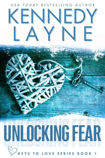 UNLOCKING FEAR (Keys to Love #1) by Kennedy Layne