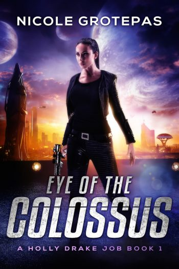 EYE OF THE COLOSSUS (Holly Drake Job #1) by Nicole Grotepas