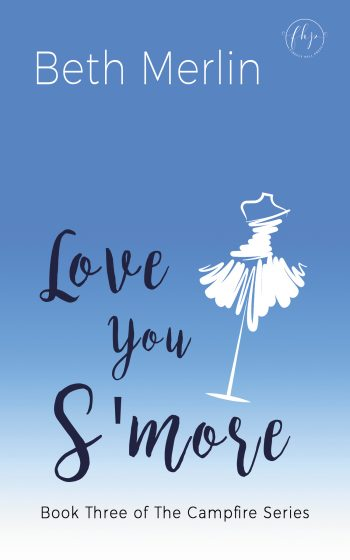 LOVE YOU S'MORE (Campfire Series #3) by Beth Merlin