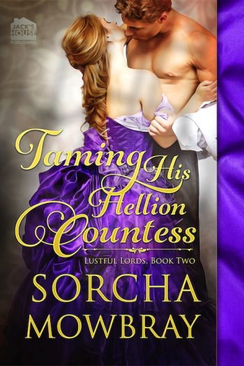 TAMING HIS HELLION COUNTESS (Lustful Lords #2) by Sorcha Mowbray