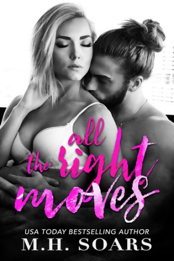 ALL THE RIGHT MOVES (Love Me, I'm Famous) by M.H. Soars