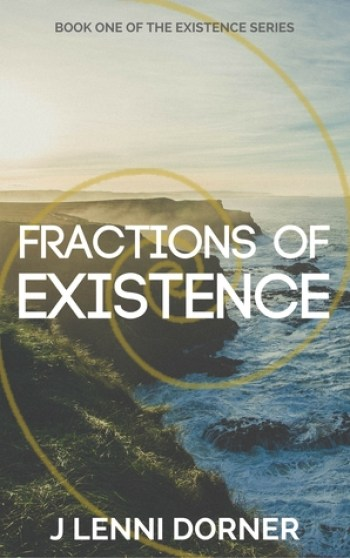 FRACTIONS OF EXISTENCE (Existence #1) by J. Lenni Dorner