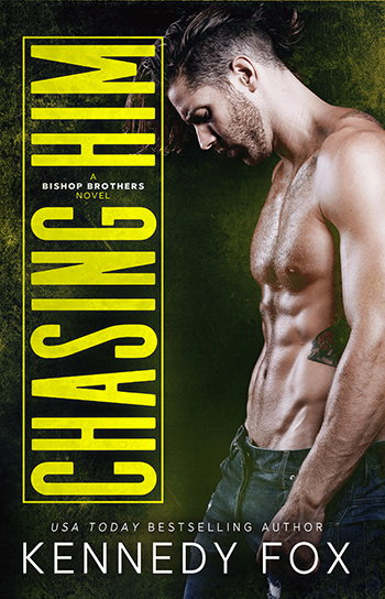 CHASING HIM (Bishop Brothers #3) by Kennedy Fox