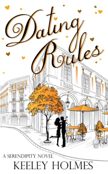 DATING RULES (Serendipity #2) by Keeley Holmes