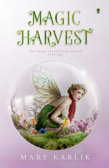 MAGIC HARVEST (Fairy Trafficking #1) by Mary Karlik