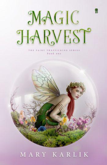 MAGIC HARVEST (Fairy Trafficking #1) by Mary Karlik