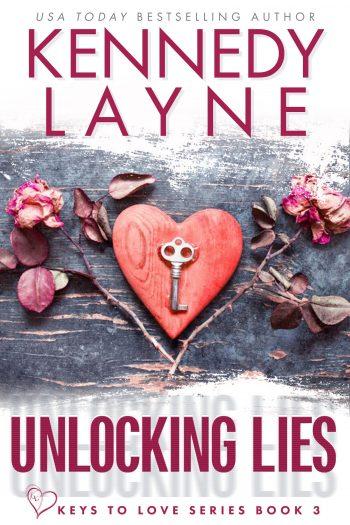UNLOCKING LIES (Keys to Love #3) by Kennedy Layne