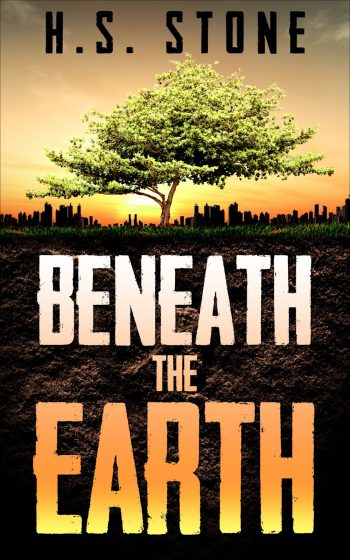 BENEATH THE EARTH by H.S. Stone