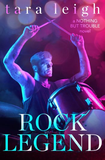 ROCK LEGEND (Nothing But Trouble #2) by Tara Leigh