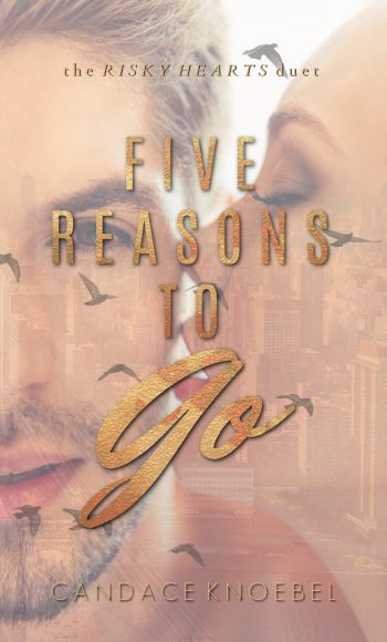 FIVE REASONS TO Go (Risky Hearts Duet #2) by Candace Knoebel