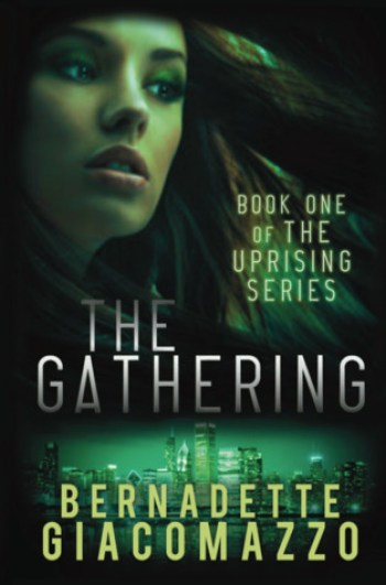 THE GATHERING (The Uprising #1) by Bernadette GiacomazzoTHE GATHERING (The Uprising #1) by Bernadette Giacomazzo