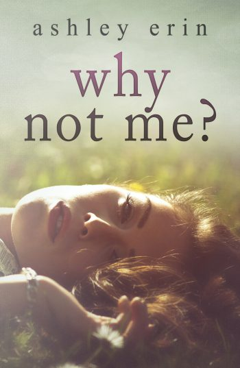 WHY NOT ME by Ashley Erin