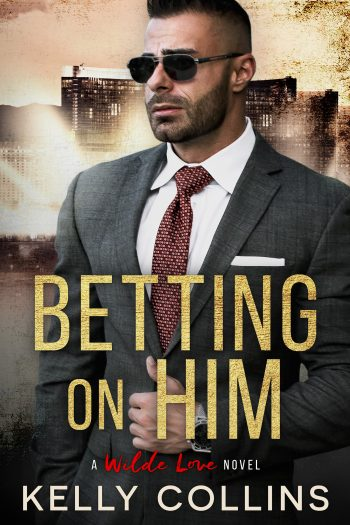 BETTING ON HIM (Wilde Love #1) by Kelly Collins