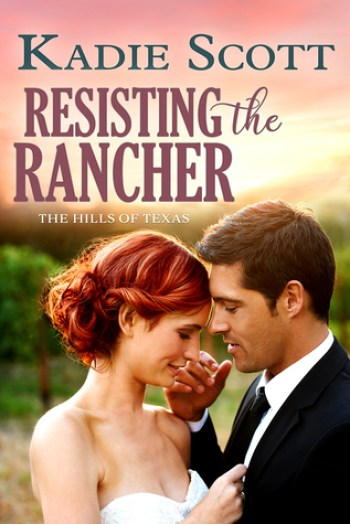 RESISTING THE RANCHER (Hills of Texas #2) by Kadie Scott