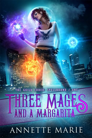 THREE MAGES AND A MARGARITA (The Guild Codex - Spellbound #1) by Annette Marie
