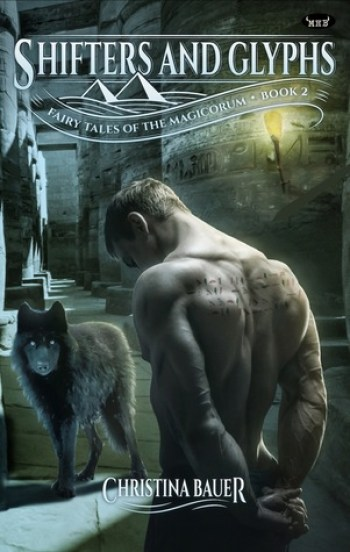 SHIFTERS AND GLYPHS (Fairy Tales of the Magicorum #2) by Christina Bauer