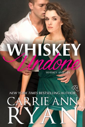 WHISKEY UNDONE (Whiskey and Lies #3) by Carrie Ann Ryan