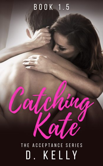CATCHING KATE (The Acceptance Series #1.5) by D. Kelly