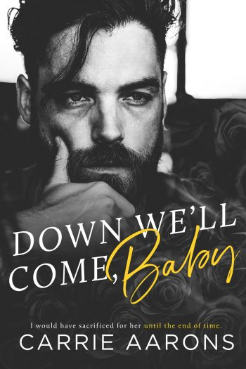 DOWN WE'LL COME, BABY by Carrie Aarons