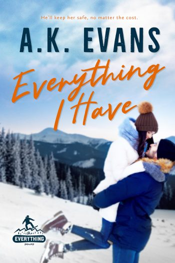 EVERYTHING I HAVE ( Everything #2) by A.K. Evans